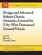 Fester Einband Design and Advanced Robust Chassis Dynamics Control for X-By-Wire Unmanned Ground Vehicle von Jun Ni, Jibin Hu, Changle Xiang