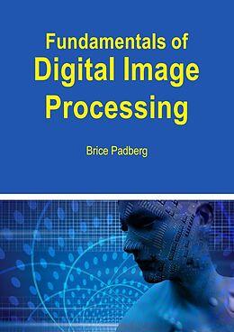 E-Book (epub) Fundamentals of Digital Image Processing von Brice Padberg
