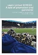 Kartonierter Einband Leeds United 2019/20 - A tale of promotion and pandemic von Mike Forster