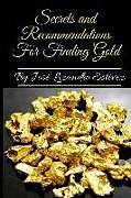 Kartonierter Einband Secrets and Recommendations for Finding Gold von Jose Lizandro Estevez Gomez