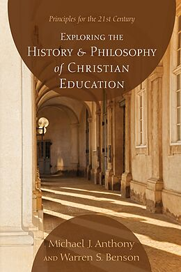 E-Book (pdf) Exploring the History and Philosophy of Christian Education von Michael J. Anthony, Warren S. Benson