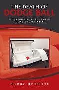 Kartonierter Einband The Death of Dodge Ball von Bobby Herodes