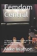 Kartonierter Einband Femdom Central: 15 Femdom Experiences That Will Leave You Gasping for Breath von Mike Watson