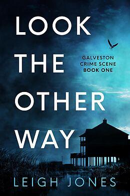 E-Book (epub) Look The Other Way (Galveston Crime Scene, #1) von Leigh Jones
