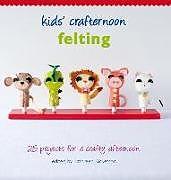 Fester Einband Kids' Crafternoon: Felting von Kathreen (ed) Ricketson