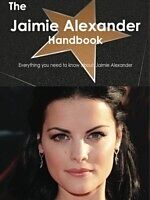 E-Book (pdf) Jaimie Alexander Handbook - Everything you need to know about Jaimie Alexander von Emily Smith