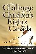 Kartonierter Einband The Challenge of Children's Rights for Canada, 2nd Edition von Katherine Covell, R. Brian Howe, J. C. Blokhuis