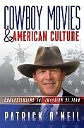 Kartonierter Einband Cowboy Movies & American Culture: Understanding the Invasion of Iraq von Patrick O'Neil