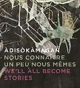 Fester Einband Àdisòkàmagan / Nous Connaître Un Peu Nous-Mêmes / We'll All Become Stories: A Survey of Art in the Ottawa-Gatineau Region von Rebecca Basciano, Jim Burant