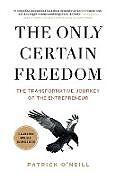 Kartonierter Einband The Only Certain Freedom von Patrick O'Neill