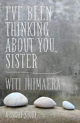 E-Book (epub) I've Been Thinking About You, Sister von Witi Ihimaera