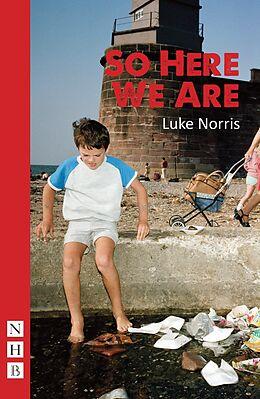E-Book (epub) So Here We Are (NHB Modern Plays) von Luke Norris