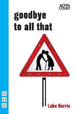 E-Book (epub) Goodbye to All That (NHB Modern Plays) von Luke Norris