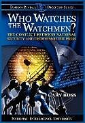 Kartonierter Einband Who Watches the Watchmen? The Conflict Between National Security and Freedom of the Press von Gary Ross, National Intelligence University Press