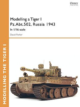 E-Book (epub) Modelling a Tiger I Pz.Abt.502, Russia 1943 von David Parker