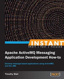 E-Book (pdf) Instant Apache ActiveMQ Messaging Application Development How-to von Timothy Bish