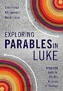 Kartonierter Einband Exploring Parables in Luke von Cheri L. Pierson, Will Bankston, Marilyn Lewis