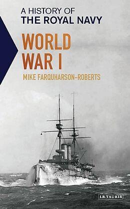 Kartonierter Einband A History of the Royal Navy: World War I von Mike Farquharson-Roberts