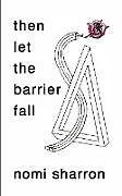 Kartonierter Einband then let the barrier fall von Nomi Sharron