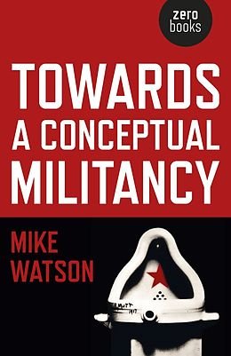 E-Book (epub) Towards a Conceptual Militancy von Mike Watson