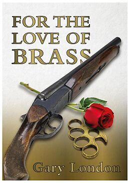E-Book (epub) For the Love of Brass von Gary London