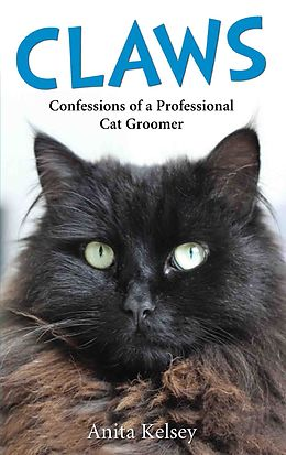 E-Book (epub) Claws - Confessions of a Professional Cat Groomer von Anita Kelsey
