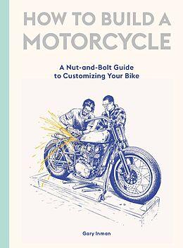 Fester Einband How to Build a Motorcycle von Gary Inman