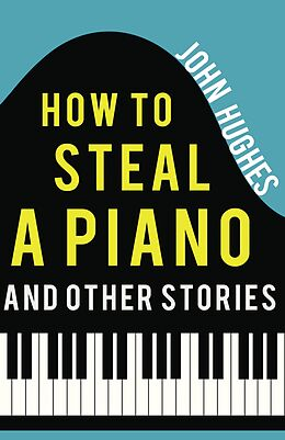 E-Book (epub) How to Steal a Piano and Other Stories von John Hughes