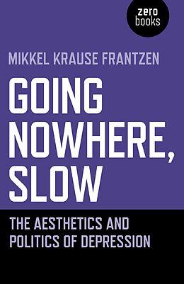 E-Book (epub) Going Nowhere, Slow von Mikkel Krause Frantzen
