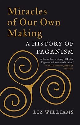 Fester Einband Miracles of Our Own Making: A History of Paganism von Liz Williams