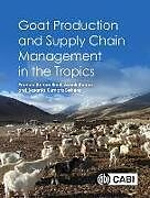 Fester Einband Goat Production and Supply Chain Management in the Tropics von Dr Pramod Kumar (ICAR-Central Institute for Research on Goats, I, Dr Ashok (ICAR-Central Institute for Research on Goats, India) K, Professor Basanta Kumara (formerly M D University, India) Behera