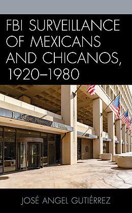 E-Book (epub) FBI Surveillance of Mexicans and Chicanos, 1920-1980 von José Angel Gutiérrez