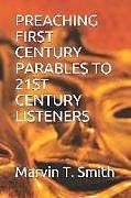 Kartonierter Einband Preaching First Century Parables to 21st Century Listeners von Marvin Timothy Smith