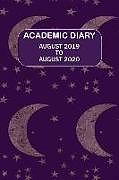 Kartonierter Einband Academic Diary August 2019 to August 2020: Academic Diary for the Student or Teacher/Lecturer/Tutor with Lots Added Extras in Diary - 09 Moon and Star von Metta Art Publications