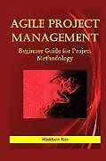 Kartonierter Einband Agile Project Management: Beginner Guide for Project Methodology von Matthew Roy