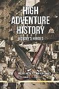 Kartonierter Einband High Adventure History: History's Heroes von Teel James Glenn, Dale W. Glaser, Matthew McCrae Martin