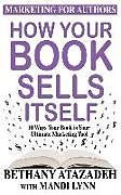 Kartonierter Einband How Your Book Sells Itself: 10 Ways Your Book Is Your Ultimate Marketing Tool von Mandi Lynn, Bethany Atazadeh