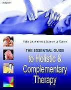 Kartonierter Einband The Essential Guide to Holistic and Complementary Therapy von Helen (External Verifier for City & Guilds) Beckmann, Suzanne Le Quesne