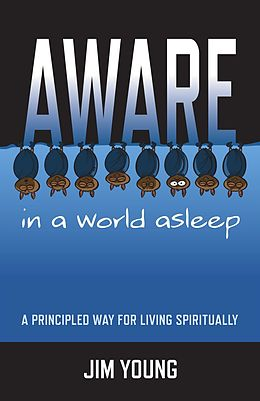 E-Book (epub) Aware In A World Asleep: A Principled Wa von Jim Young