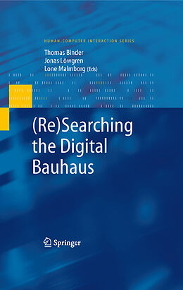 E-Book (pdf) (Re)Searching the Digital Bauhaus von Thomas Binder, Jonas Löwgren, Lone Malmborg