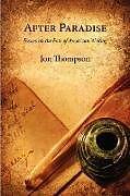 Kartonierter Einband After Paradise - Essays on the Fate of American Writing von Jon Thompson