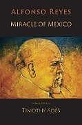 Kartonierter Einband Miracle of Mexico von Alfonso Reyes, Timothy Ades