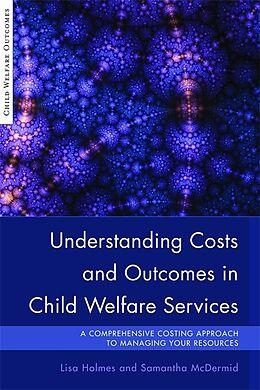 Fester Einband Understanding Costs and Outcomes in Child Welfare Services von Samantha McDermid, Lisa Holmes