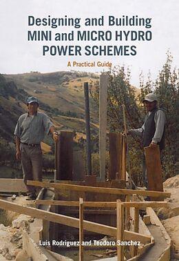 Kartonierter Einband Designing and Building Mini and Micro Hydro Power Schemes von Luis Rodriguez, Teodoro Sanchez