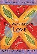 Kartonierter Einband The Mastery of Love: A Practical Guide to the Art of Relationship von Don Miguel Ruiz