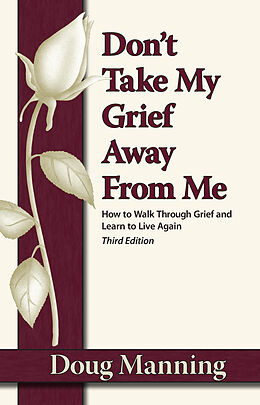 E-Book (epub) Don't Take My Grief Away from Me von Doug Manning