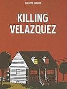 Kartonierter Einband Killing Velazquez von Philippe Girard