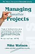 Kartonierter Einband Managing Smaller Projects von Mike Watson