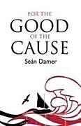 Kartonierter Einband For the Good of the Cause von Sean Damer