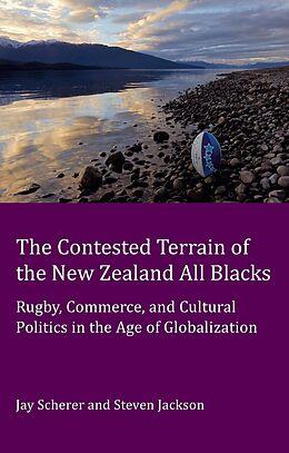 Kartonierter Einband The Contested Terrain of the New Zealand All Blacks von Jay Scherer, Steve Jackson